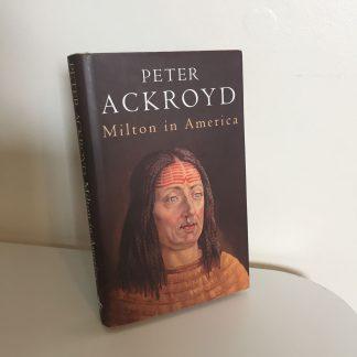 ACKROYD, Peter - Milton in America - SIGNED
