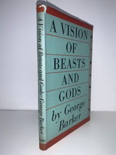 BARKER, George - A Vision of Beasts and Gods