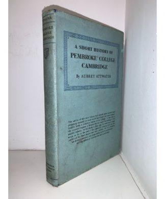 ATTWATER, Aubrey - A Short History of Pembroke College Cambridge