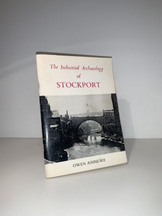 ASHMORE, Owen - The Industrial Archaelology Of Stockport