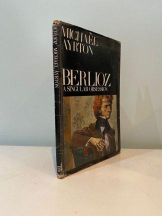 AYRTON, Michael - Berlioz A Singular Obsession